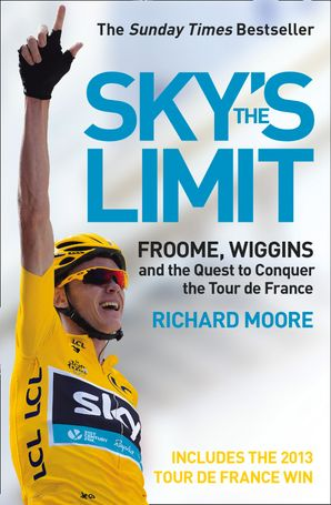 Sky's the Limit: Wiggins and Cavendish: The Quest to Conquer the Tour de France eBook  by Richard Moore