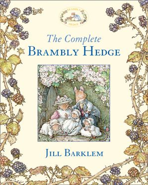 The Complete Brambly Hedge (Brambly Hedge) Hardcover  by Jill Barklem