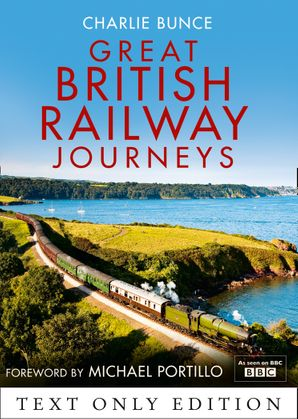 Great British Railway Journeys Text Only eBook  by Charlie Bunce