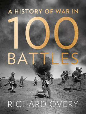 A History of War in 100 Battles Hardcover  by Prof. Richard Overy
