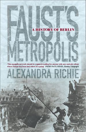 Faust's Metropolis: A History of Berlin eBook  by Alexandra Richie