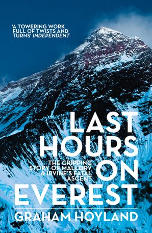 Last Hours on Everest: The gripping story of Mallory and Irvine's fatal ascent Paperback  by Graham Hoyland