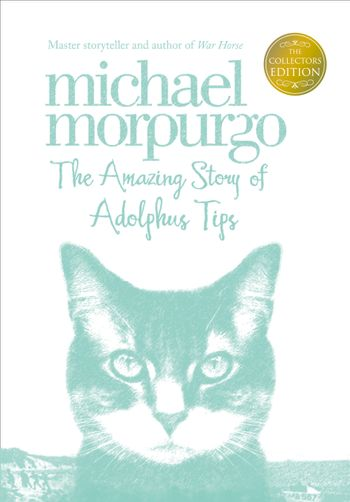 The Amazing Story of Adolphus Tips (Collector's Edition) - Michael Morpurgo