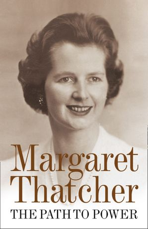 The Path to Power Paperback  by Margaret Thatcher, Baroness