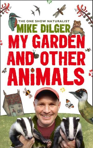 My Garden and Other Animals Paperback  by Mike Dilger