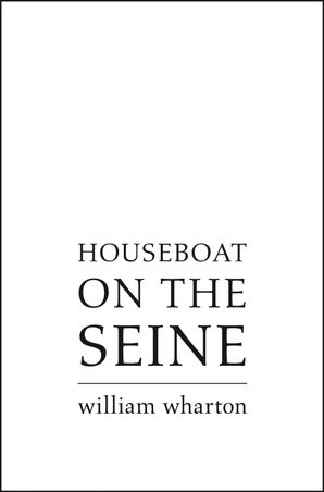 Houseboat on the Seine eBook  by William Wharton