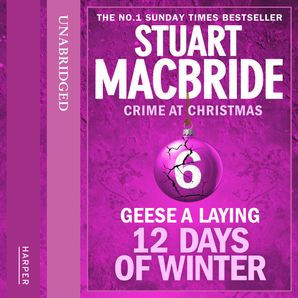 Geese A Laying (short story) (Twelve Days of Winter: Crime at Christmas, Book 6)  Unabridged edition by Stuart MacBride