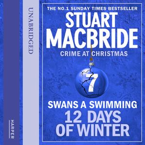 Swans A Swimming (short story) (Twelve Days of Winter: Crime at Christmas, Book 7)  Unabridged edition by Stuart MacBride