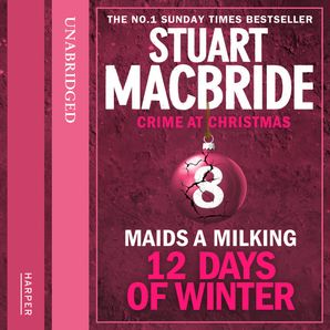 Maids A Milking (short story) (Twelve Days of Winter: Crime at Christmas, Book 8)  Unabridged edition by Stuart MacBride