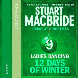 Ladies Dancing (short story) (Twelve Days of Winter: Crime at Christmas, Book 9)  Unabridged edition by Stuart MacBride