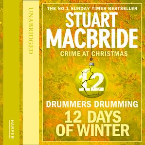 Drummers Drumming (short story) (Twelve Days of Winter: Crime at Christmas, Book 12)  Unabridged edition by Stuart MacBride