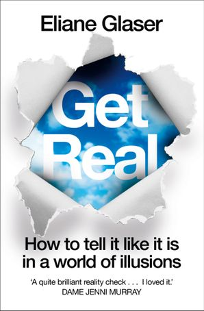 Get Real: How to Tell it Like it is in a World of Illusions eBook  by