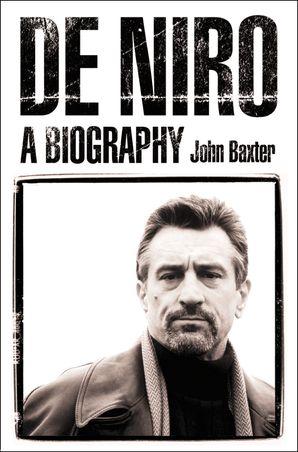 De Niro: A Biography eBook text-only edition by John Baxter