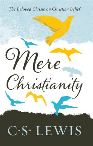 Mere Christianity (C. S. Lewis Signature Classic) Paperback  by Clive Staples Lewis