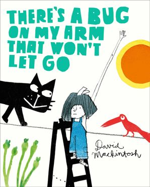 There's a Bug on My Arm that Won't Let Go Paperback  by David Mackintosh
