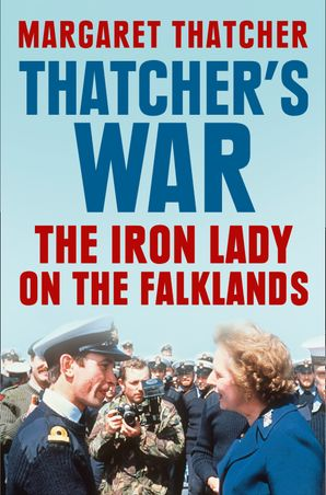 Thatcher's War: The Iron Lady on the Falklands eBook  by