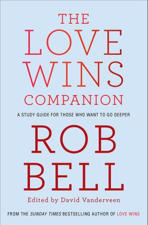 The Love Wins Companion: A Study Guide For Those Who Want to Go Deeper Paperback  by Rob Bell