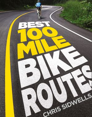Best 100-Mile Bike Routes Hardcover  by Chris Sidwells