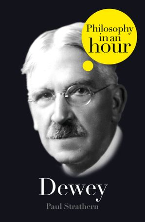 Dewey: Philosophy in an Hour eBook  by Paul Strathern