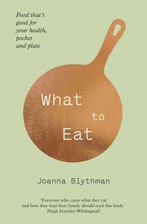 What to Eat: Food that's good for your health, pocket and plate Paperback  by Joanna Blythman