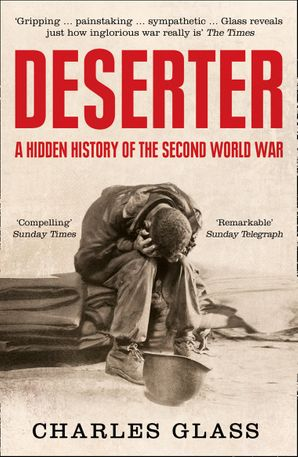 Deserter: The Last Untold Story of the Second World War eBook  by Charles Glass