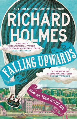 Falling Upwards: How We Took to the Air Paperback  by Prof. Richard Holmes, O.B.E.