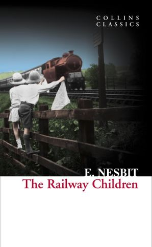 The Railway Children (Collins Classics) eBook  by E. Nesbit