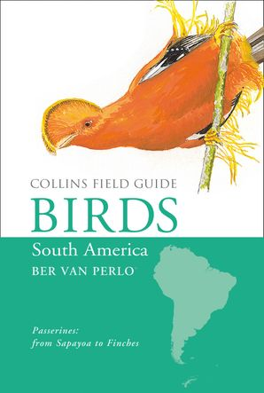 Birds of South America: Passerines (Collins Field Guide) eBook  by Ber van Perlo