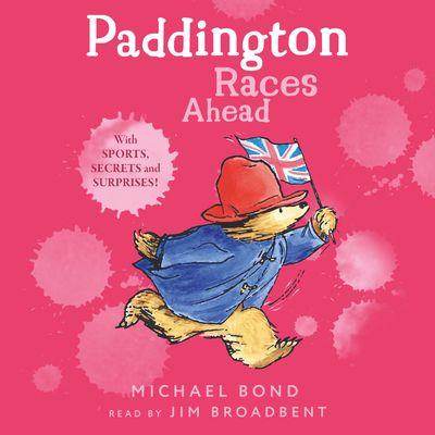 Paddington Races Ahead - Michael Bond, Read by Jim Broadbent
