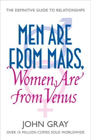 men-are-from-mars-women-are-from-venus-a-practical-guide-for-improving-communication-and-getting-what-you-want-in-your-relationships