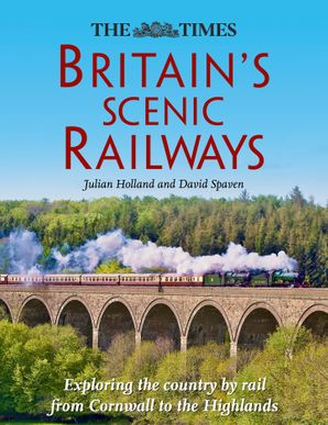 Britain's Scenic Railways Hardcover  by Julian Holland
