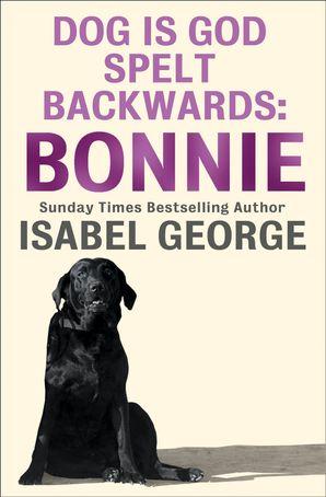 DOG Is GOD Spelt Backwards: Bonnie eBook  by Isabel George
