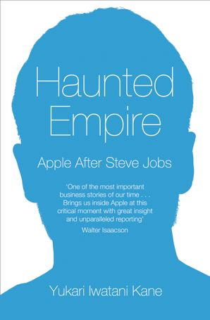 Haunted Empire: Apple After Steve Jobs eBook  by Yukari Kane