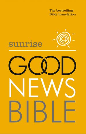 Sunrise Good News Bible (GNB): The Bestselling Bible Translation Hardcover  by No Author