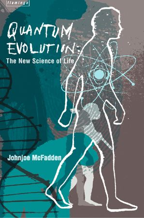 Quantum Evolution: Life in the Multiverse eBook  by Johnjoe McFadden