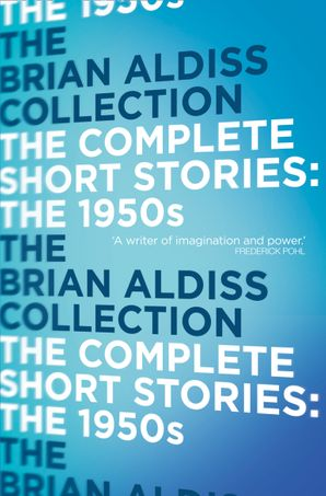 The Complete Short Stories: The 1950s Paperback  by Brian Aldiss, O.B.E.