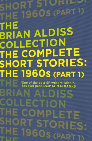The Complete Short Stories: The 1960s (Part 1) (The Brian Aldiss Collection) Paperback  by Brian Aldiss, O.B.E.
