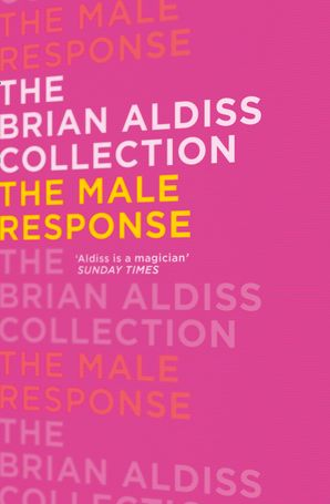 The Male Response (The Brian Aldiss Collection) Paperback  by Brian Aldiss, O.B.E.