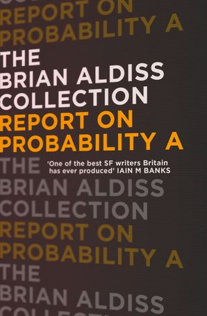 Report on Probability A (The Brian Aldiss Collection) Paperback  by Brian Aldiss, O.B.E.
