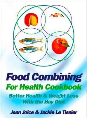 Food Combining for Health Cookbook: Better health and weight loss with the Hay Diet eBook  by Jean Joice