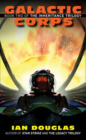 Galactic Corps (The Inheritance Trilogy, Book 2) eBook  by Ian Douglas