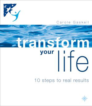 Transform Your Life: 10 Steps to Real Results eBook  by Carole Gaskell