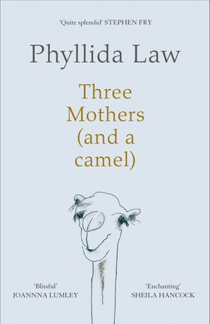 Three Mothers (and a camel) Hardcover  by Phyllida Law