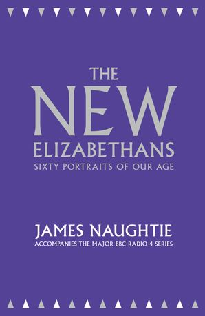 The New Elizabethans: Sixty Portraits of our Age eBook  by James Naughtie