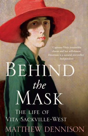 Behind the Mask: The Life of Vita Sackville-West Paperback  by Matthew Dennison