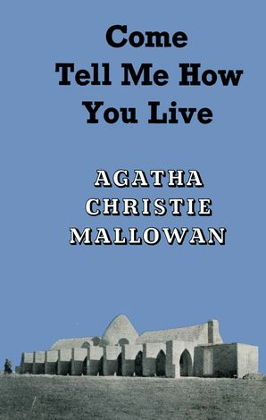 Come, Tell Me How You Live Hardcover Special edition by Agatha Christie
