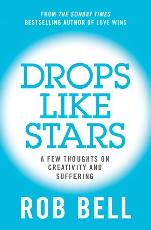 drops-like-stars-a-few-thoughts-on-creativity-and-suffering