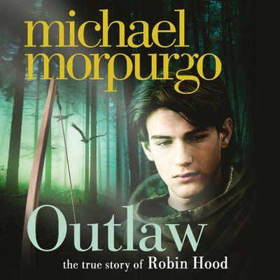 Outlaw: The story of Robin Hood - Michael Morpurgo, Read by Joe Bor