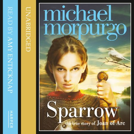 Sparrow: The Story of Joan of Arc - Michael Morpurgo, Read by Amy Enticknap