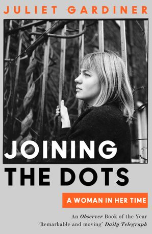 Joining the Dots: A Woman In Her Time eBook  by Juliet Gardiner